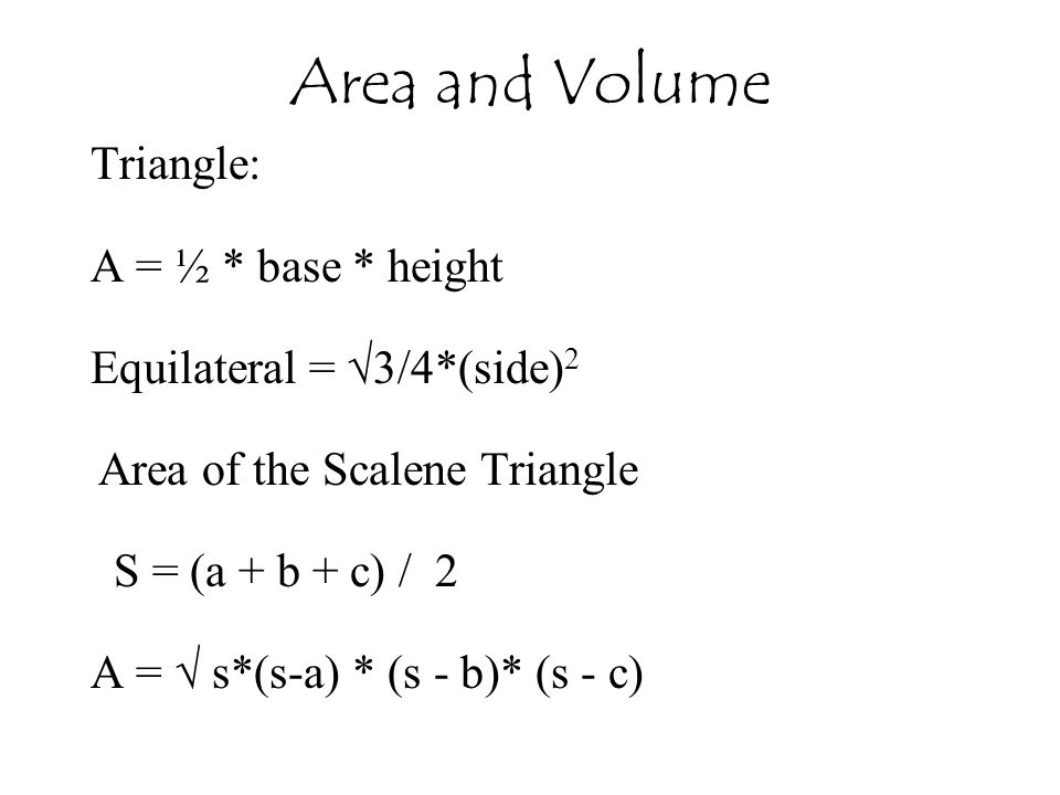 Area and Volume Triangle: A = ½ * base * height