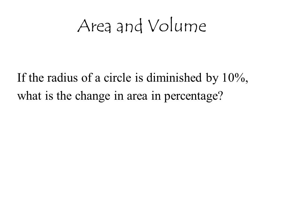 Area and Volume If the radius of a circle is diminished by 10%,