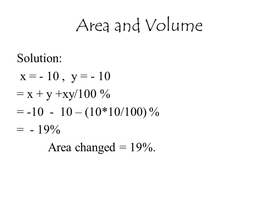 Area and Volume Solution: x = - 10 , y = - 10 = x + y +xy/100 %