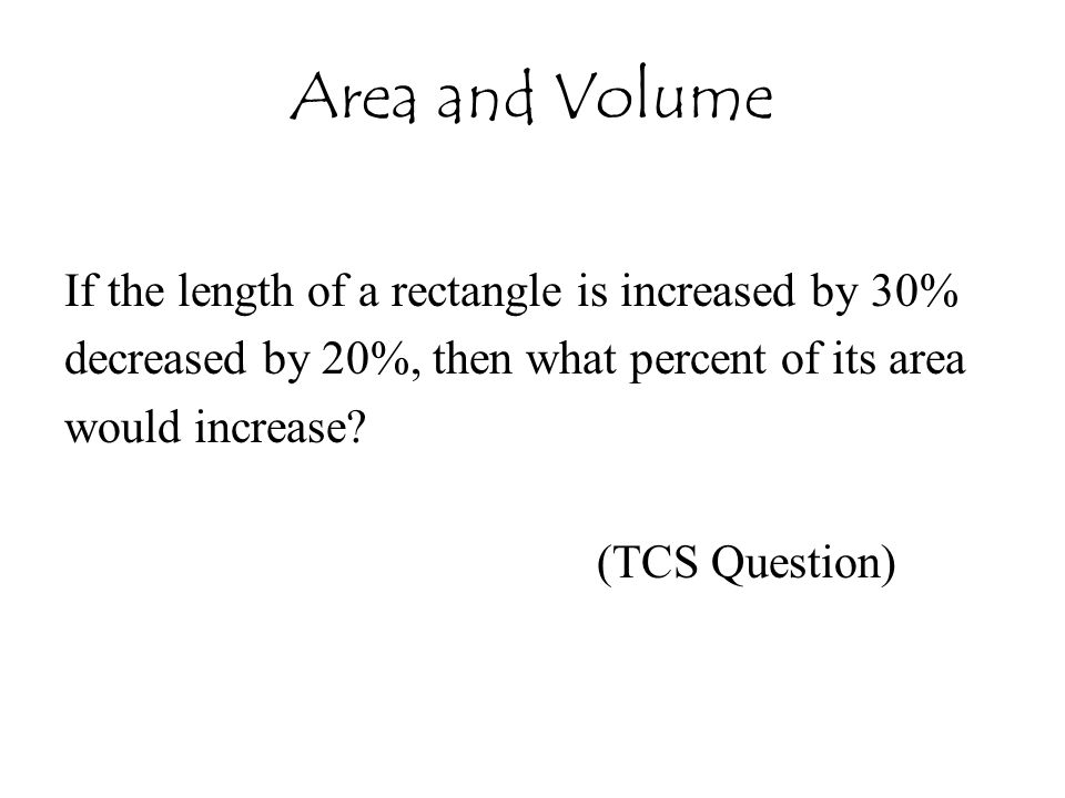 Area and Volume If the length of a rectangle is increased by 30%