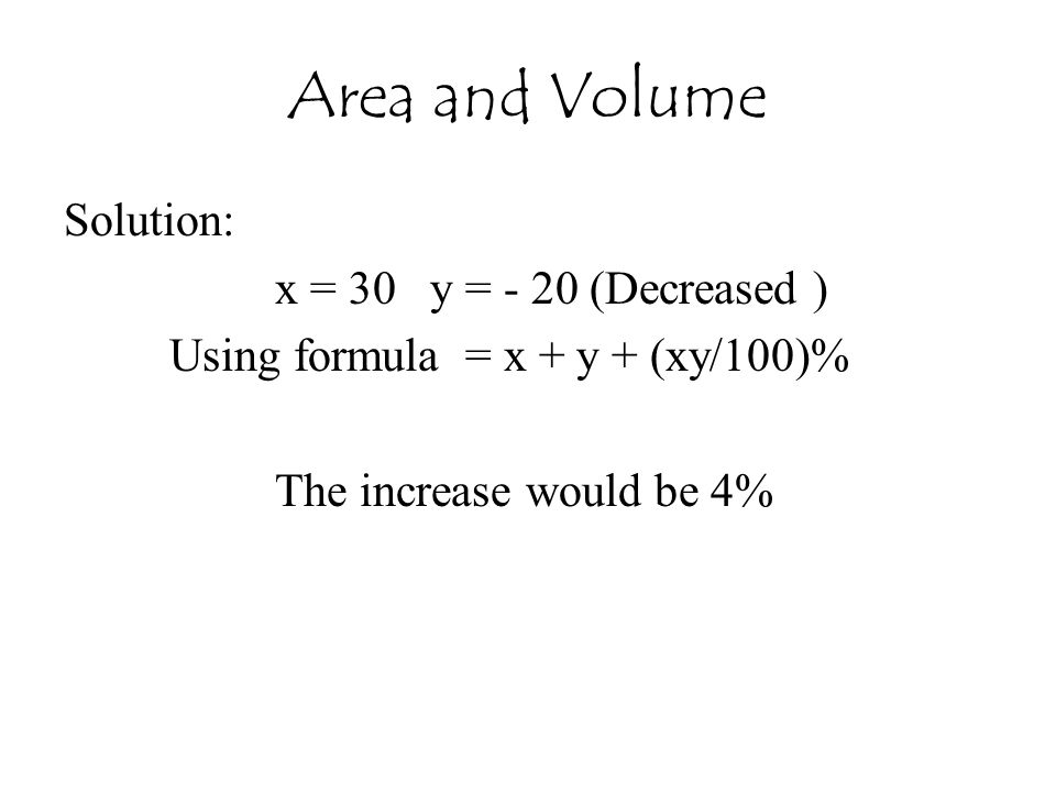 Area and Volume Solution: x = 30 y = - 20 (Decreased )
