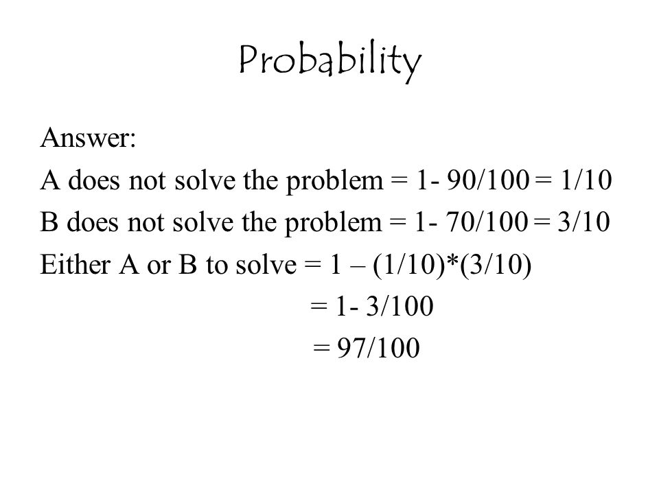 Probability Answer: A does not solve the problem = 1- 90/100 = 1/10