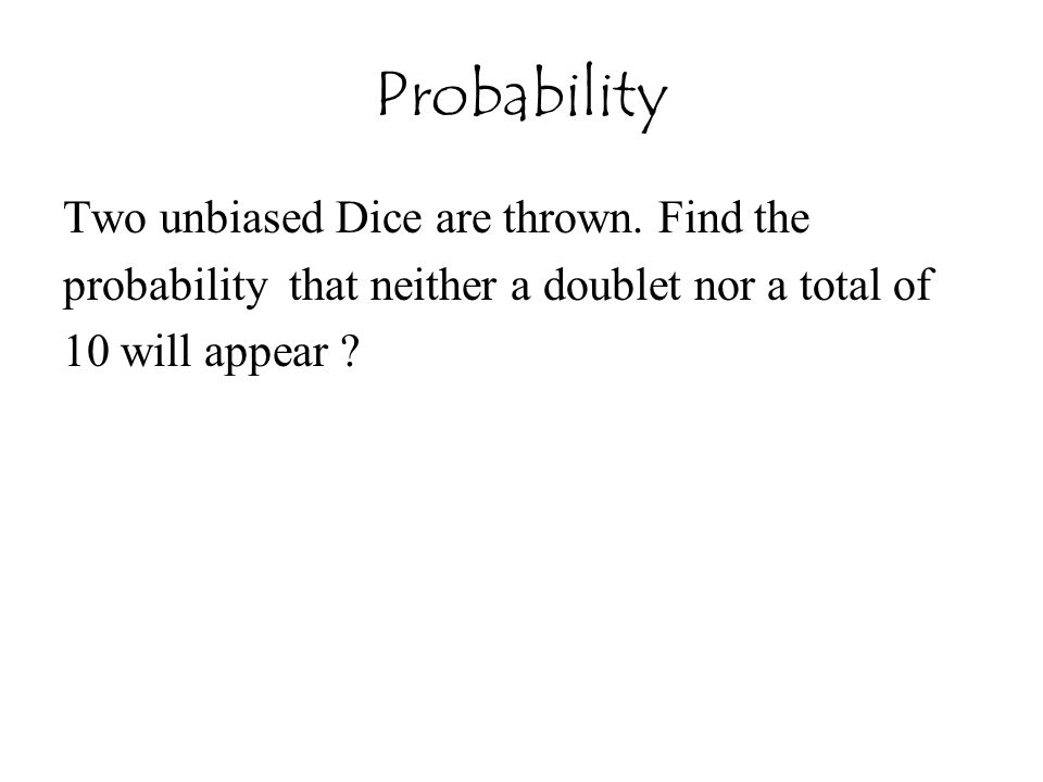 Probability Two unbiased Dice are thrown. Find the