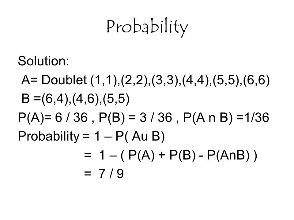 Probability Solution: A= Doublet (1,1),(2,2),(3,3),(4,4),(5,5),(6,6)