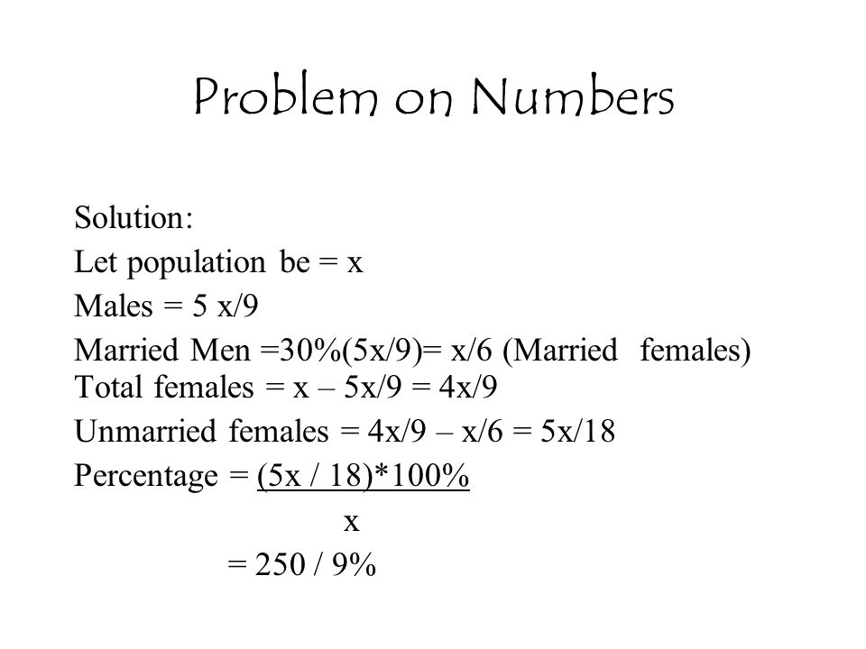 Problem on Numbers Solution: Let population be = x Males = 5 x/9