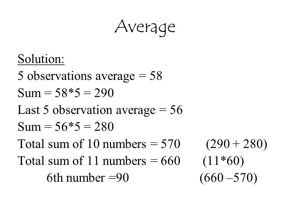 Average Solution: 5 observations average = 58 Sum = 58*5 = 290