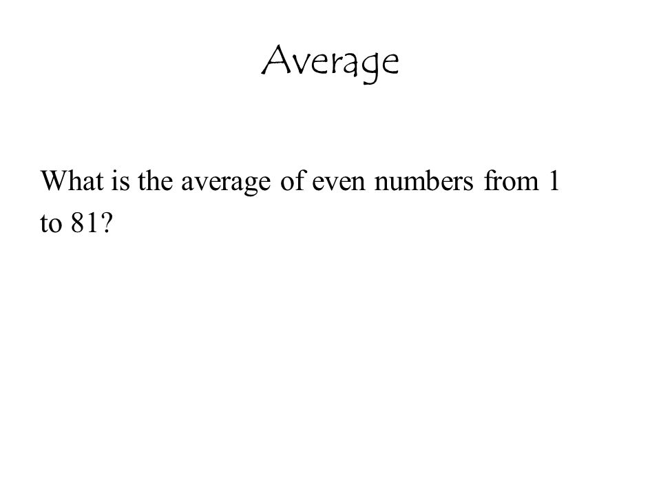 Average What is the average of even numbers from 1 to 81