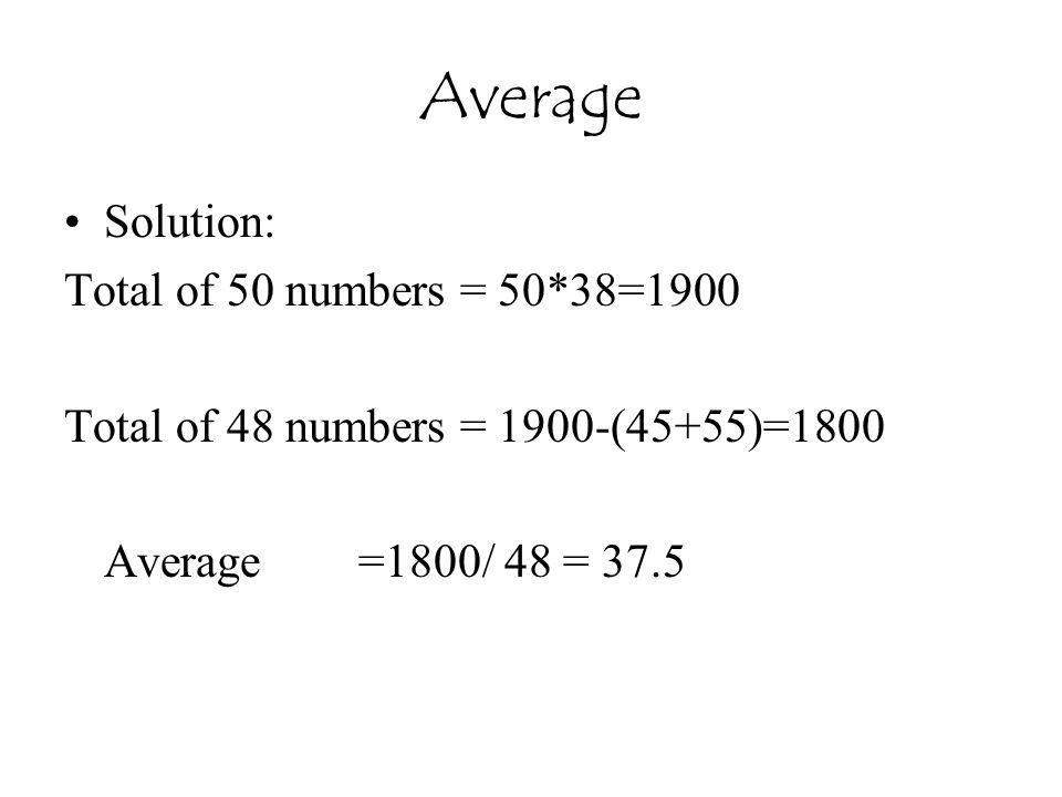 Average Solution: Total of 50 numbers = 50*38=1900