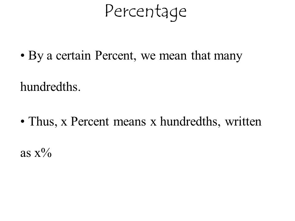 Percentage By a certain Percent, we mean that many hundredths.