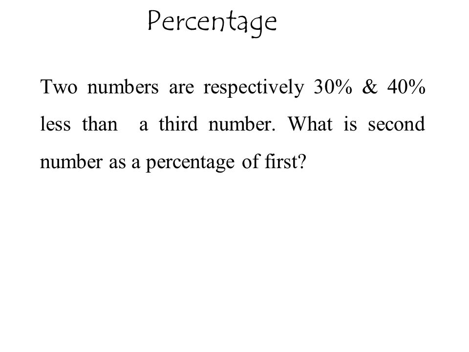 Percentage Two numbers are respectively 30% & 40% less than a third number.