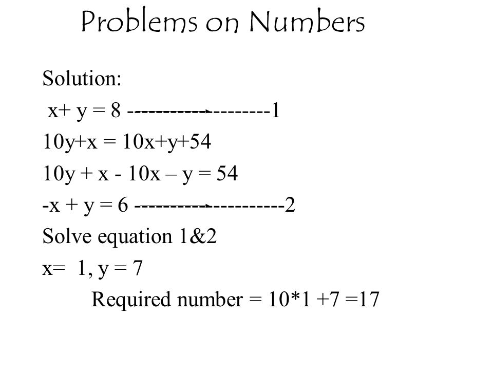 Problems on Numbers Solution: x+ y = 8 --------------------1