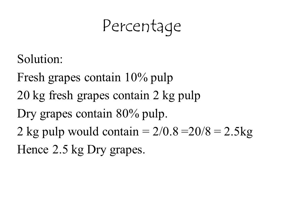 Percentage Solution: Fresh grapes contain 10% pulp