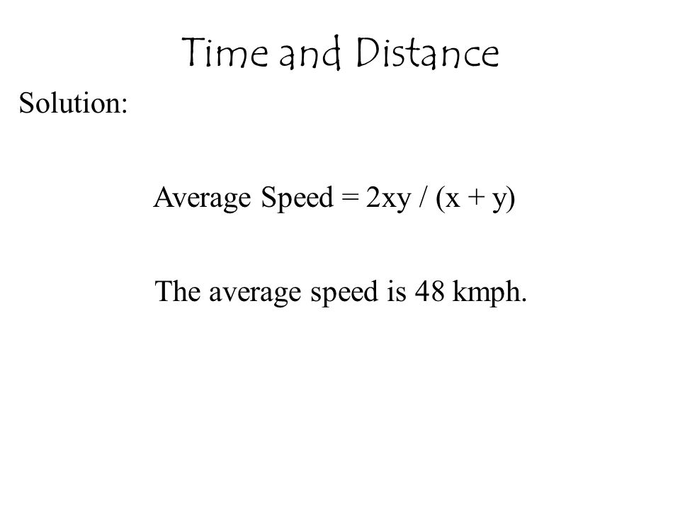 Time and Distance Solution: Average Speed = 2xy / (x + y)