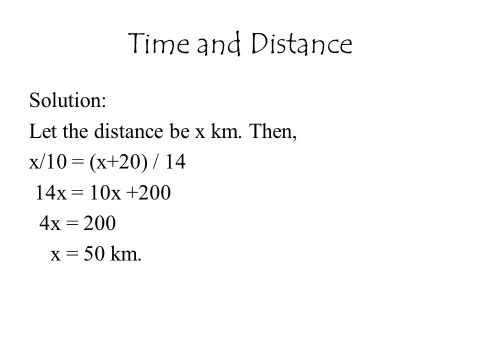 Time and Distance Solution: Let the distance be x km. Then,