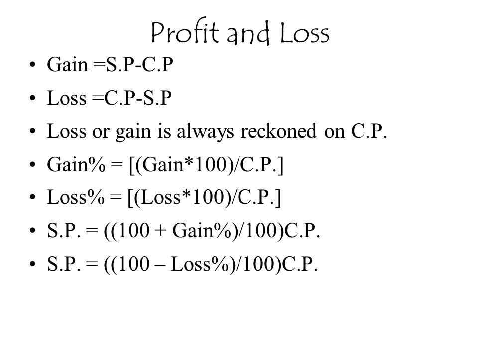 Profit and Loss Gain =S.P-C.P Loss =C.P-S.P