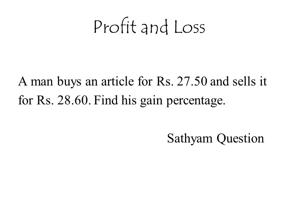 Profit and Loss A man buys an article for Rs. 27.50 and sells it