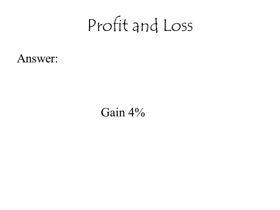 Profit and Loss Answer: Gain 4%