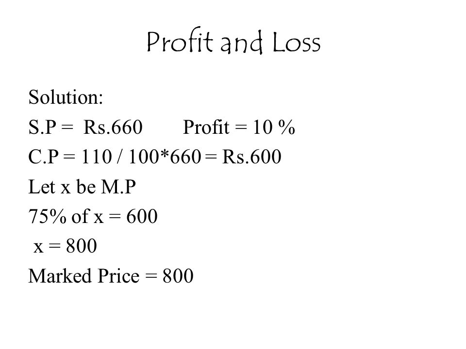 Profit and Loss Solution: S.P = Rs.660 Profit = 10 %