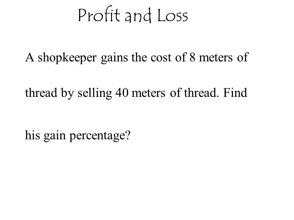 Profit and Loss A shopkeeper gains the cost of 8 meters of