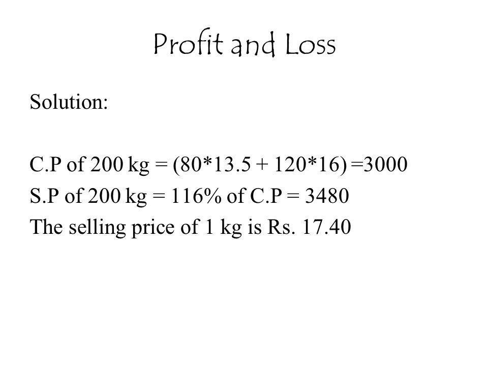 Profit and Loss Solution: C.P of 200 kg = (80*13.5 + 120*16) =3000