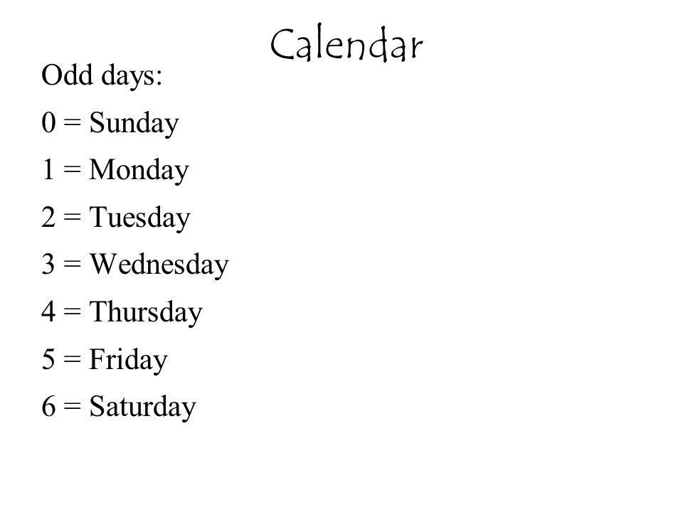 Calendar Odd days: 0 = Sunday 1 = Monday 2 = Tuesday 3 = Wednesday