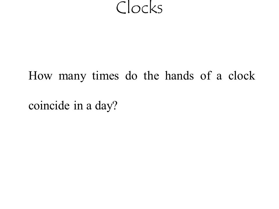 Clocks How many times do the hands of a clock coincide in a day