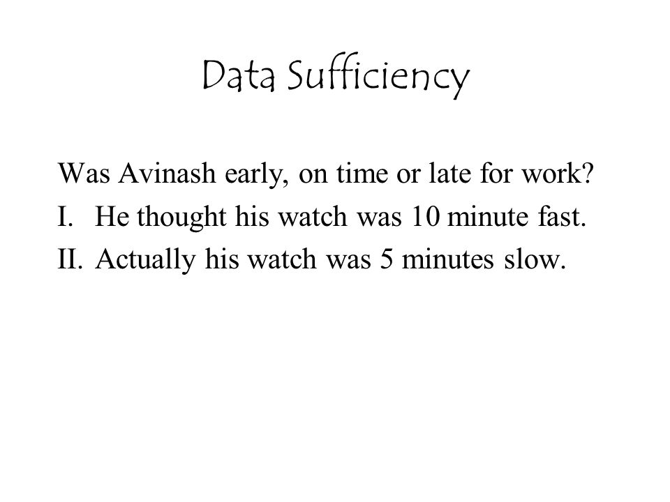 Data Sufficiency Was Avinash early, on time or late for work