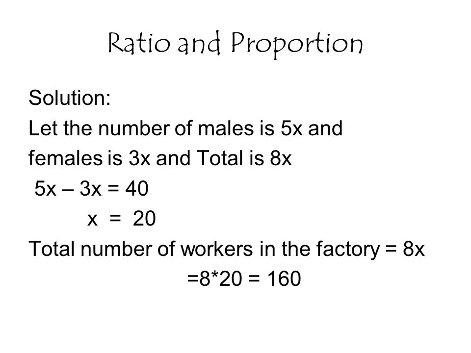 Ratio and Proportion Solution: Let the number of males is 5x and