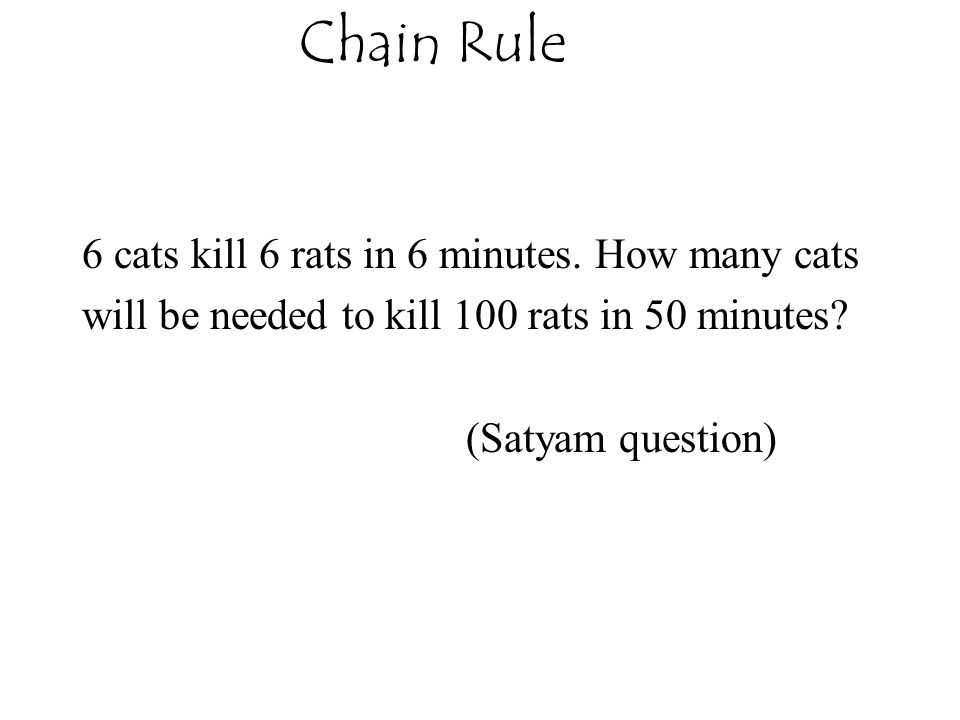 Chain Rule 6 cats kill 6 rats in 6 minutes. How many cats