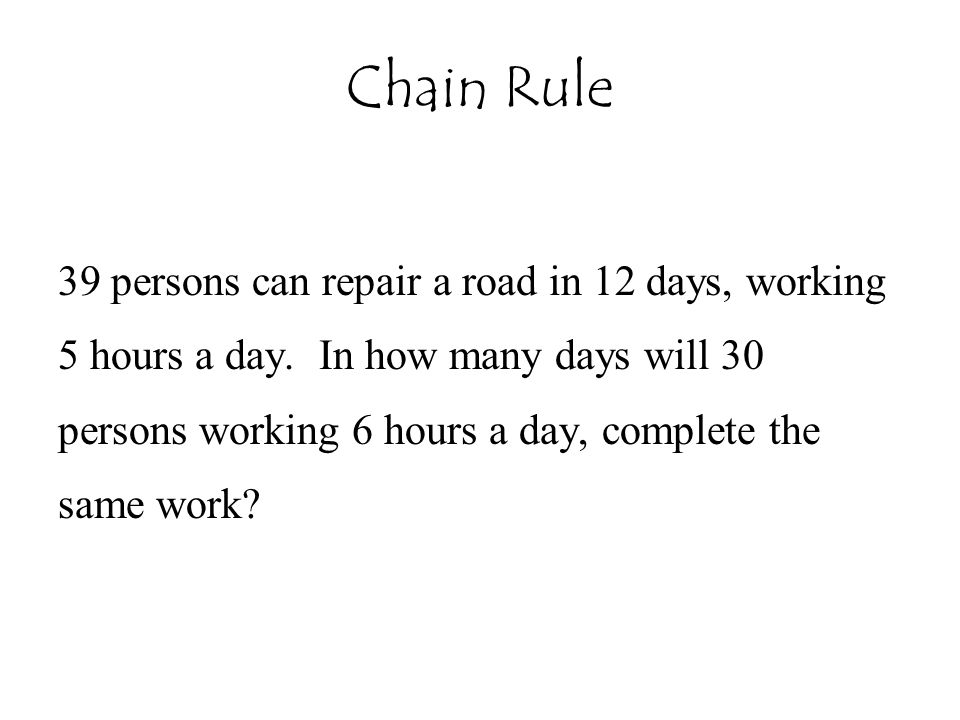 Chain Rule 39 persons can repair a road in 12 days, working