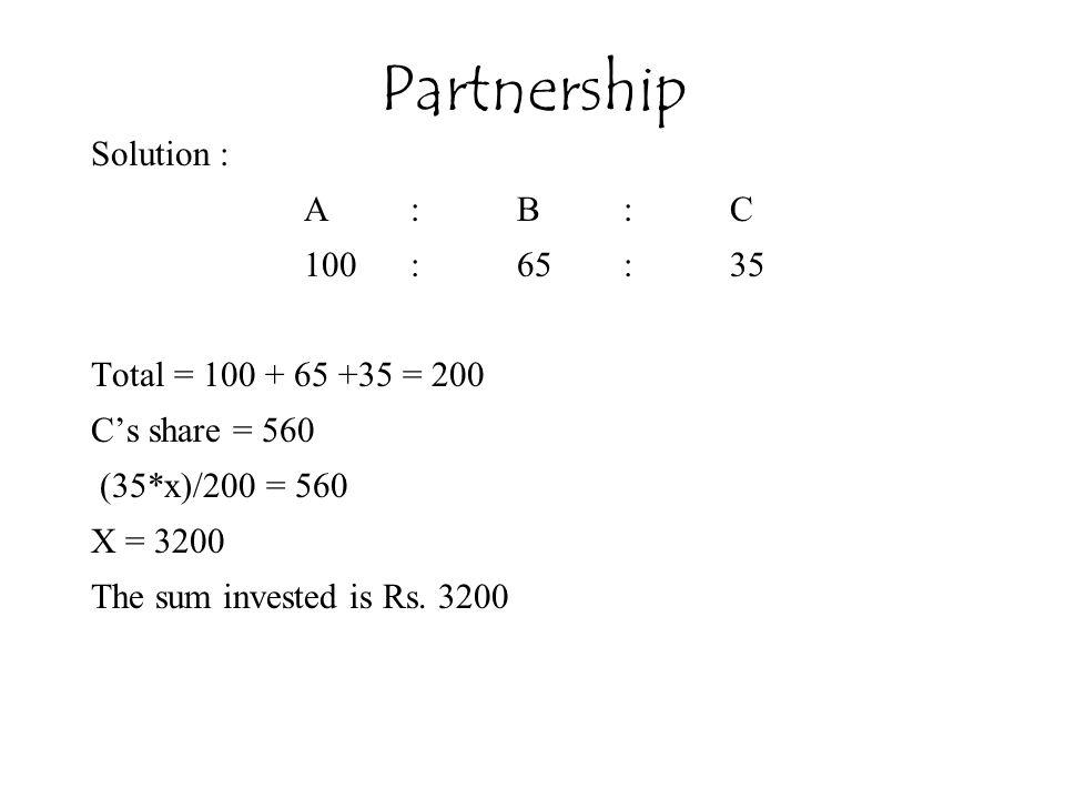 Partnership Solution : A : B : C 100 : 65 : 35