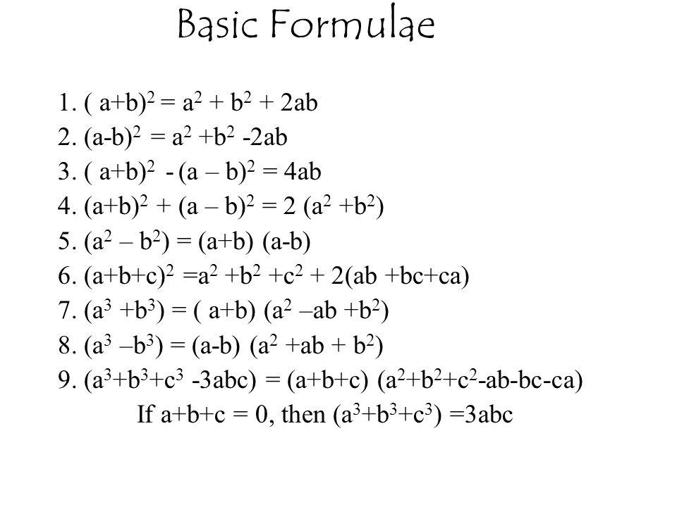 Basic Formulae 1. ( a+b)2 = a2 + b2 + 2ab 2. (a-b)2 = a2 +b2 -2ab