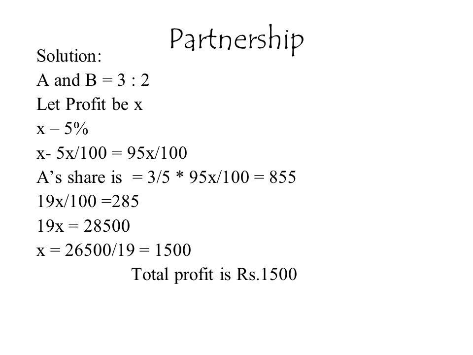 Partnership Solution: A and B = 3 : 2 Let Profit be x x – 5%
