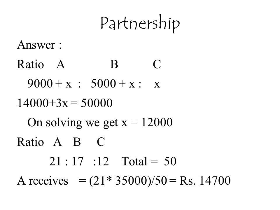 Partnership Answer : Ratio A B C 9000 + x : 5000 + x : x