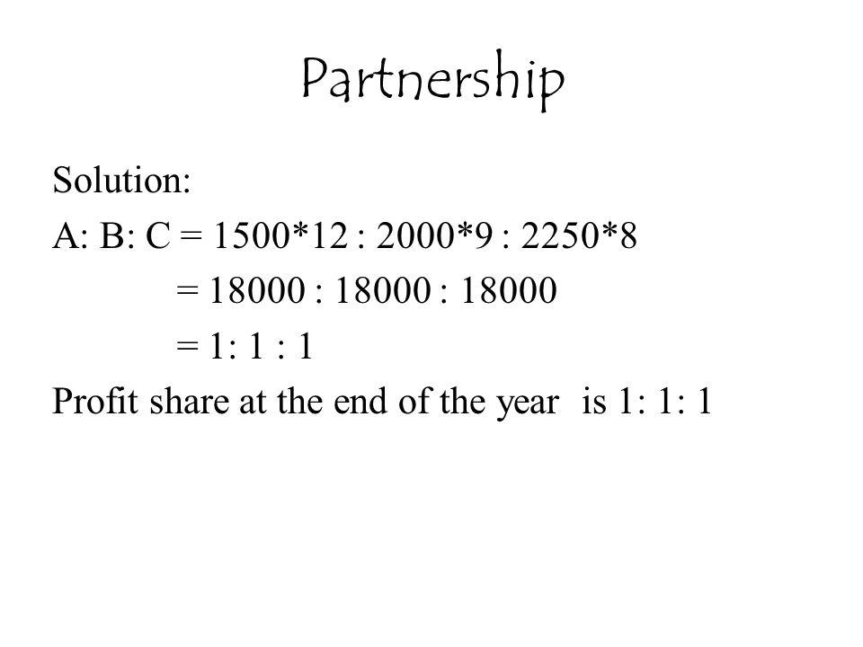 Partnership Solution: A: B: C = 1500*12 : 2000*9 : 2250*8
