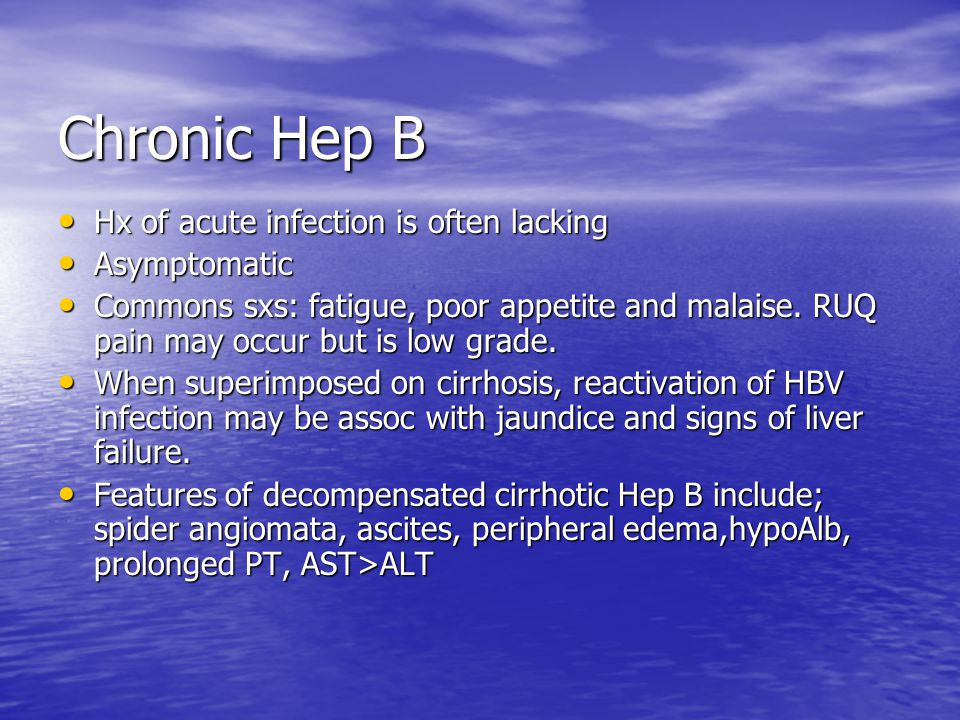 Chronic Hep B Hx of acute infection is often lacking Asymptomatic