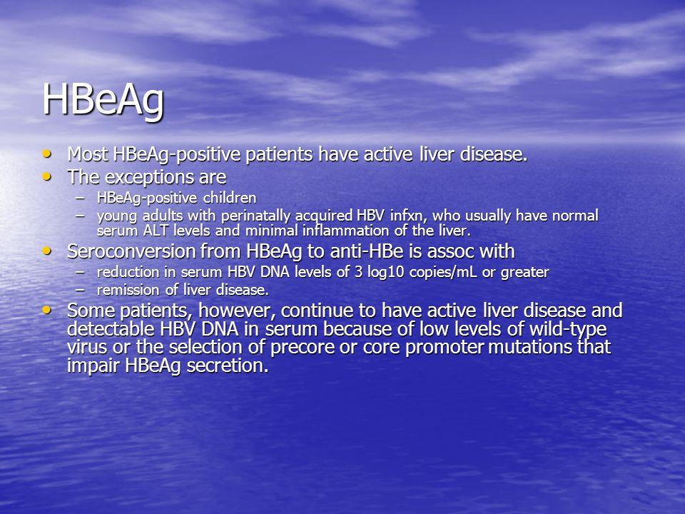 HBeAg Most HBeAg-positive patients have active liver disease.