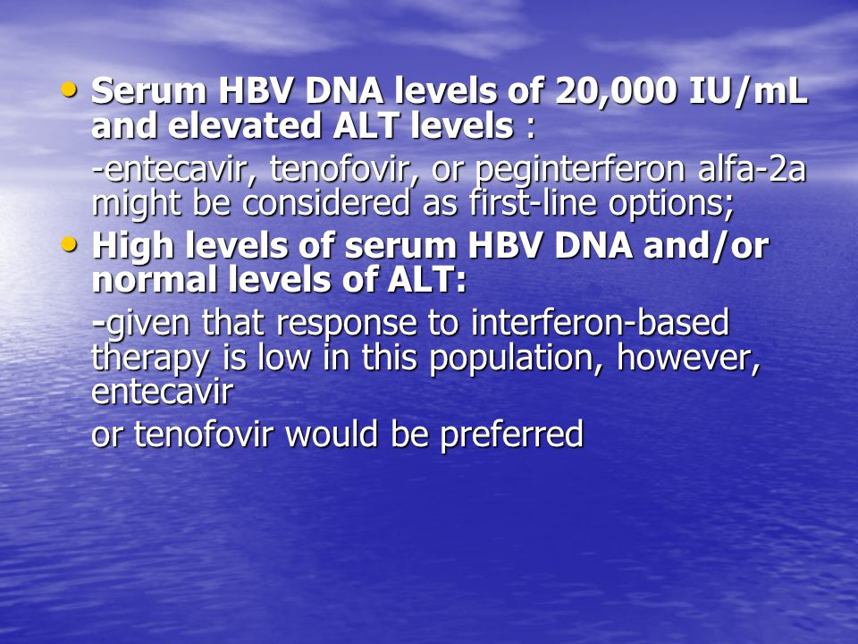 Serum HBV DNA levels of 20,000 IU/mL and elevated ALT levels :