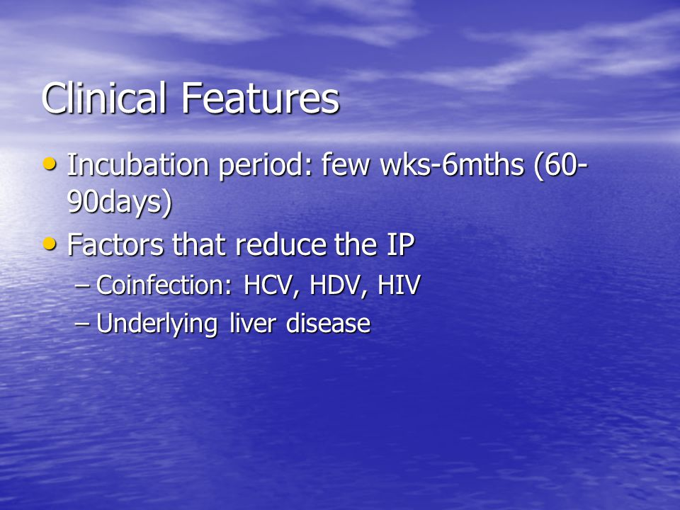 Clinical Features Incubation period: few wks-6mths (60-90days)