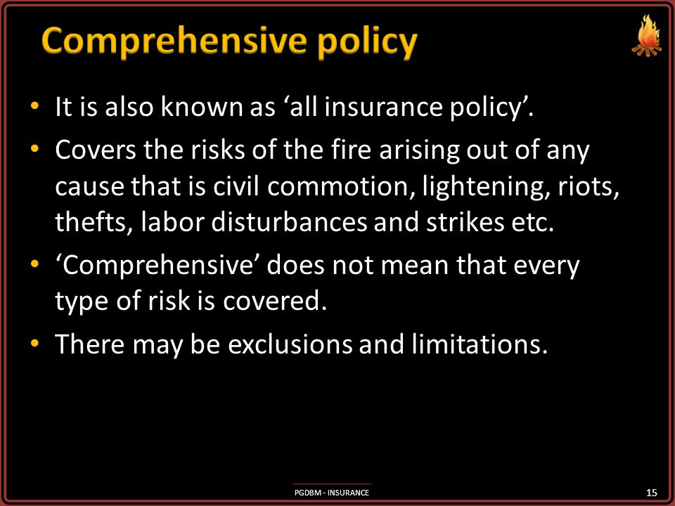 Comprehensive policy It is also known as 'all insurance policy'.