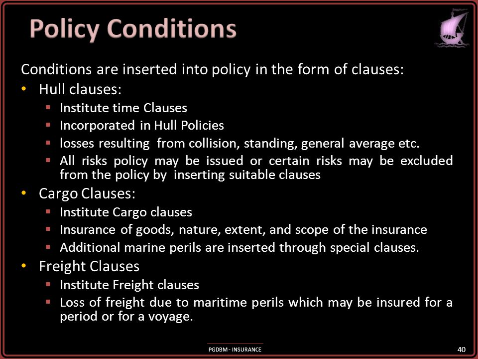 Policy Conditions Conditions are inserted into policy in the form of clauses: Hull clauses: Institute time Clauses.