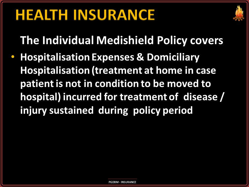 HEALTH INSURANCE The Individual Medishield Policy covers