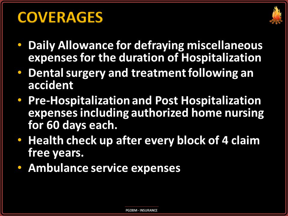 COVERAGES Daily Allowance for defraying miscellaneous expenses for the duration of Hospitalization.