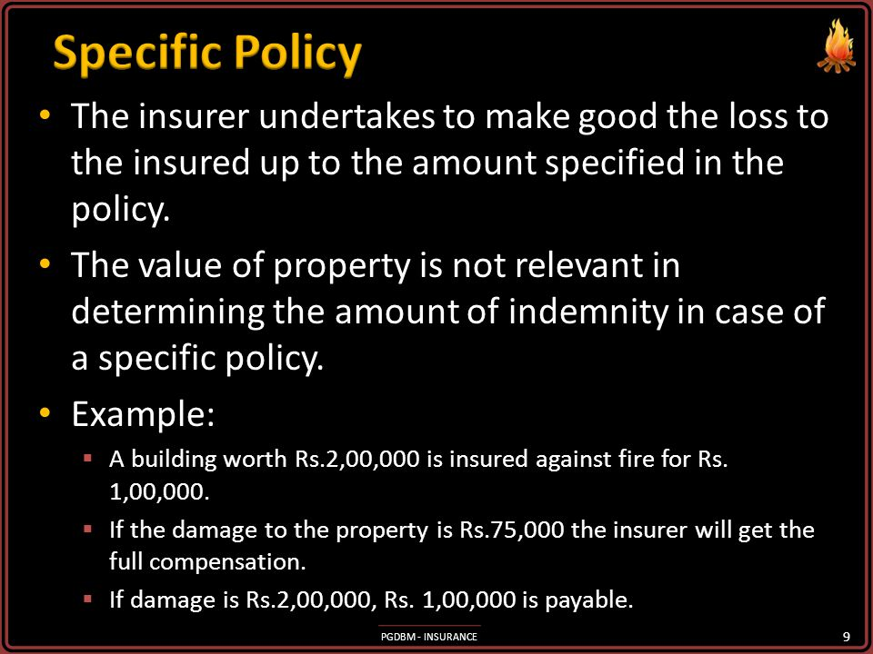 Specific Policy The insurer undertakes to make good the loss to the insured up to the amount specified in the policy.