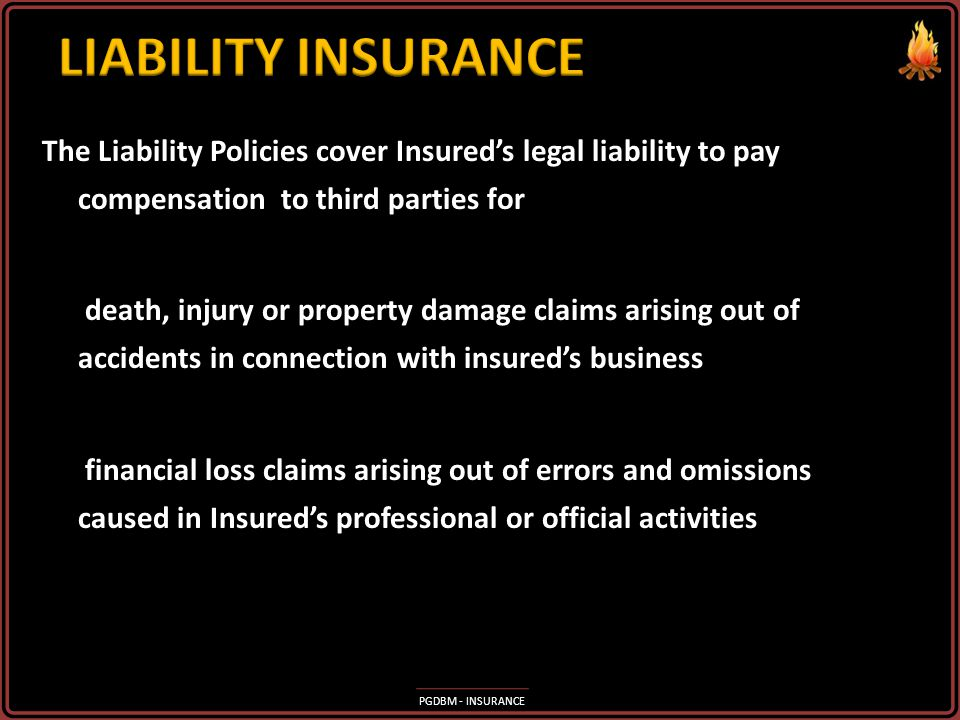 LIABILITY INSURANCE The Liability Policies cover Insured's legal liability to pay compensation to third parties for.