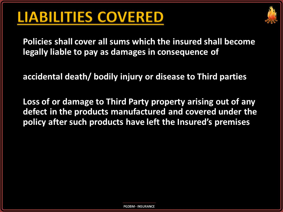 LIABILITIES COVERED Policies shall cover all sums which the insured shall become legally liable to pay as damages in consequence of.