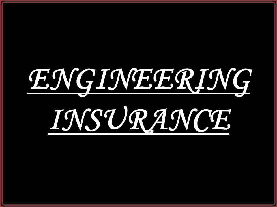 ENGINEERING INSURANCE