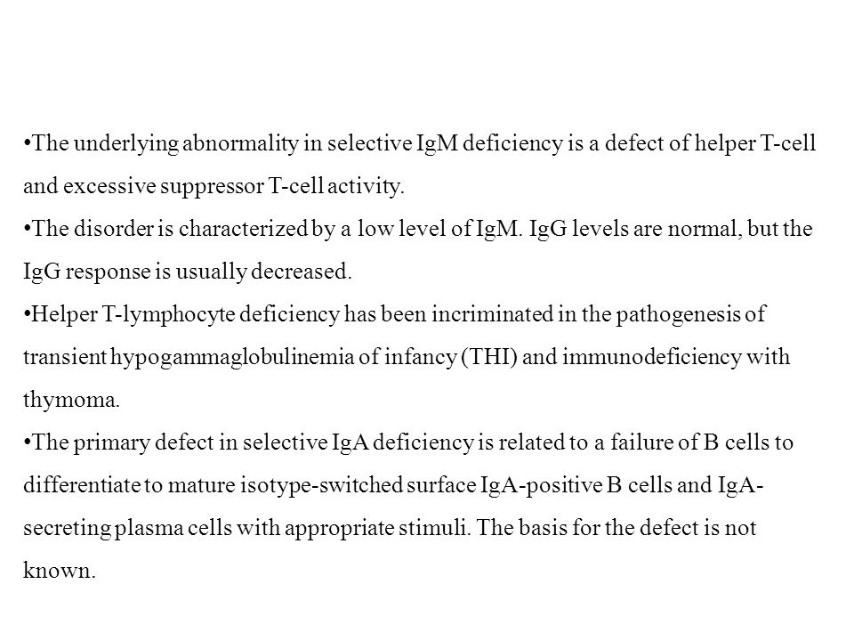 The underlying abnormality in selective IgM deficiency is a defect of helper T-cell and excessive suppressor T-cell activity.