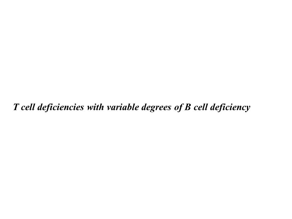 T cell deficiencies with variable degrees of B cell deficiency