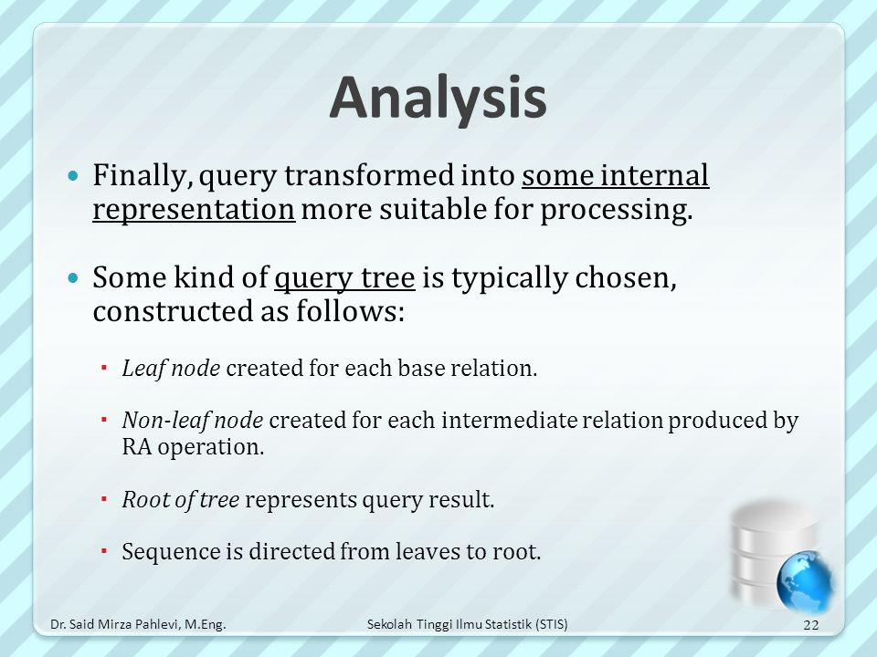 Analysis Finally, query transformed into some internal representation more suitable for processing.